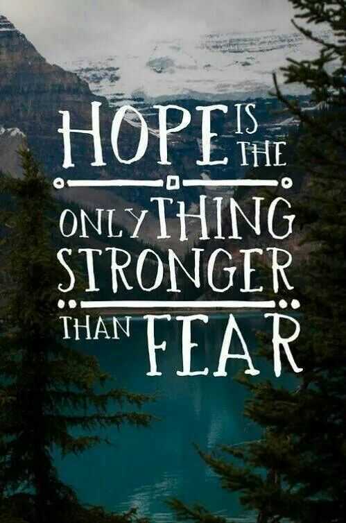 Hope is the only thing stronger than fear!